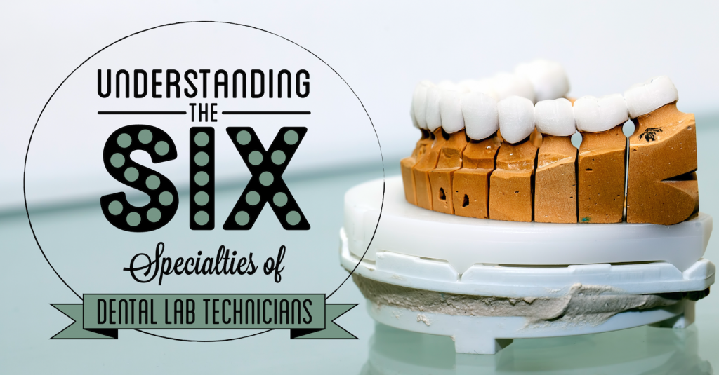 Certified Dental Techs have six specialties to choose from—and we explain them all here!