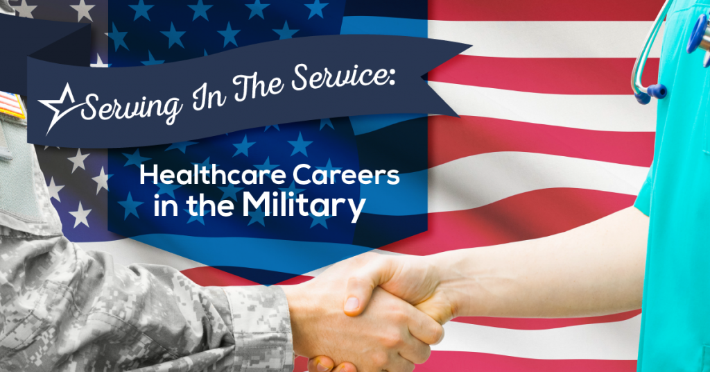 Serving in the Service- Healthcare Careers in the Military