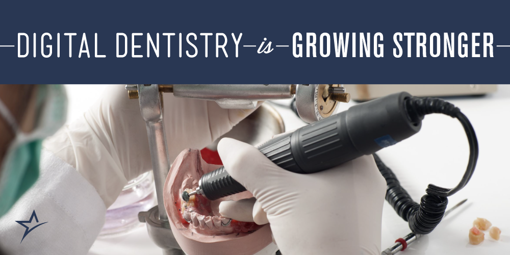 Digital Dentistry Is Growing Stronger