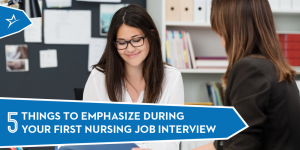 What to emphasize during for your first nursing interview