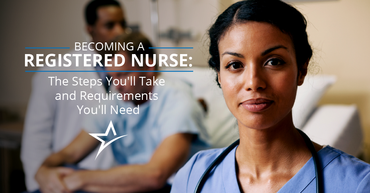 When you're ready to become a registered nurse, these are the steps you'll take and requirements you'll need.