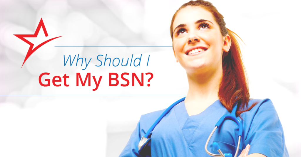 Why Should I Get My Bachelors Degree Bsn In Nursing
