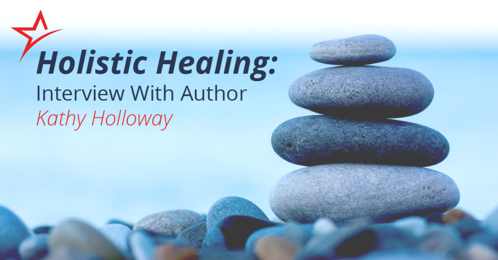 Holistic Healing: Interview with Author Kathy Holloway