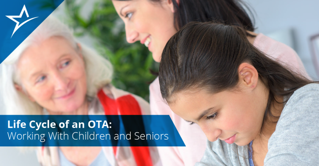 OTAs work with all generations. Pediatric and geriatric OTAs care for very different clients, but some things are always the same.