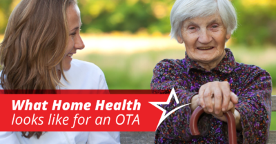 OTAs, almost more than any other healthcare worker, work with clients directly in their homes.